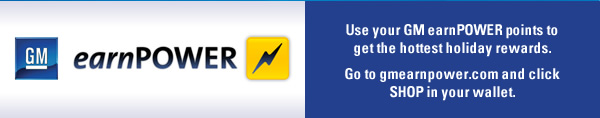 Use your GM earnPOWER points to get the hottest holiday rewards. Go to gmearnpower.com and click SHOP in your wallet.